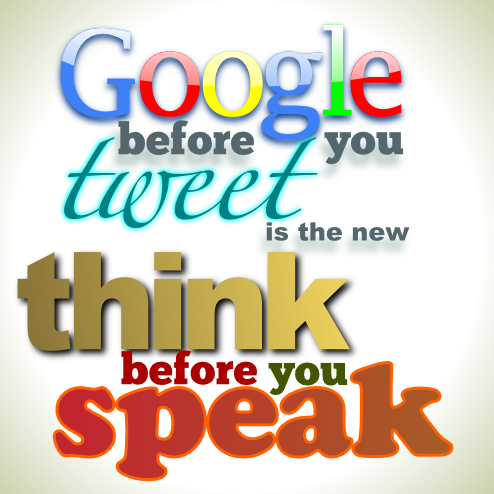 Google before you Tweet is the new Think before you speak - LeMasney Consulting
