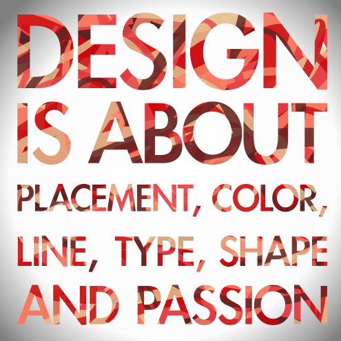 Design is about placement, color, line, type, shape, and passion cc-by lemasney