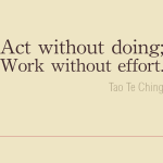 Act without doing work without effort – Tao Te Ching cc-by lemasney