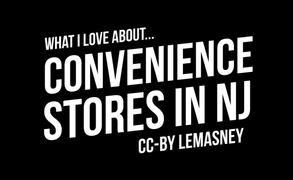 What I love about Convenience Stores in NJ cc-by lemasney